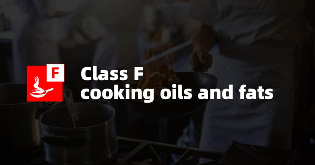 Class F Fire: Cooking Oils and Fats